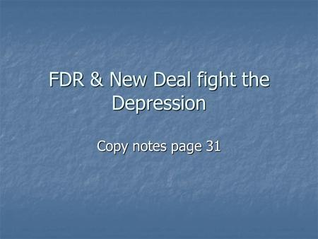 FDR & New Deal fight the Depression Copy notes page 31.