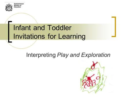 Infant and Toddler Invitations for Learning Interpreting Play and Exploration.