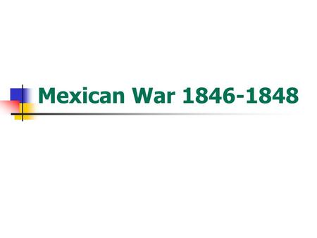 Mexican War 1846-1848. Causes of the Mexican War Manifest Destiny Texas Annexation by the United States Boundary dispute between Mexico and the U.S. over.