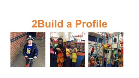 2Build a Profile. What is 2Build a Profile? We use it as a tool to make observations of your child's learning in school. Using our tablets we take a photo,
