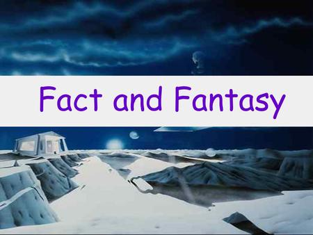 Fact and Fantasy Transformers E.T fiction often based on future or recent scientific discoveries, and dealing with imaginary worlds, space travel,