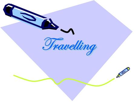 TravellingTravelling. Ways of Travelling.  To travel on foot  To travel by bus  To go boating  To travel by car  To travel by train  To travel by.