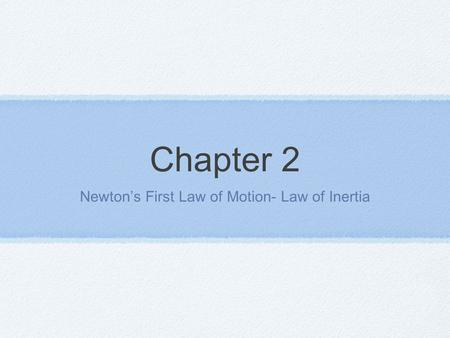 Chapter 2 Newton's First Law of Motion- Law of Inertia.