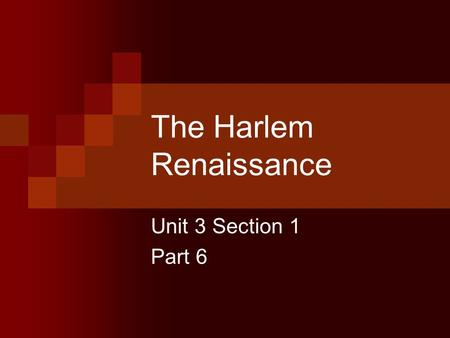 The Harlem Renaissance Unit 3 Section 1 Part 6. A. The Great Migration 1910, Harlem a favorite destination for black Americans Segregation and racism.
