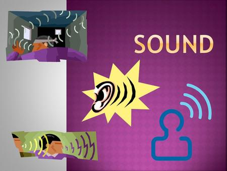  Sound is a longitudinal wave created by a vibrating object.  Sound is a mechanical wave.  PhET Simulation PhET Simulation  Demo: Standing Sound Waves.