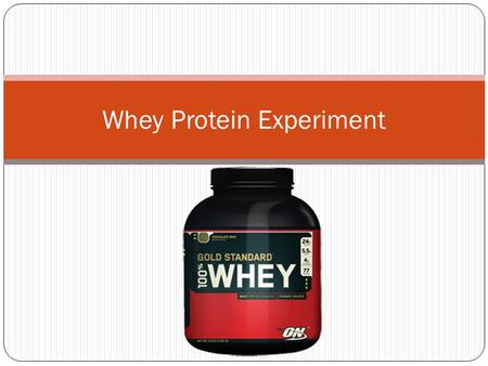 Whey Protein Experiment. I want to test the effectiveness of the consumption of Whey Protein on cardiovascular fitness. Since controlling the human diet.