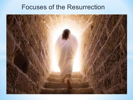 Focuses of the Resurrection. * Premise: The focus of the Resurrection is to look beyond the crucifixion and death of Jesus. The resurrection message.