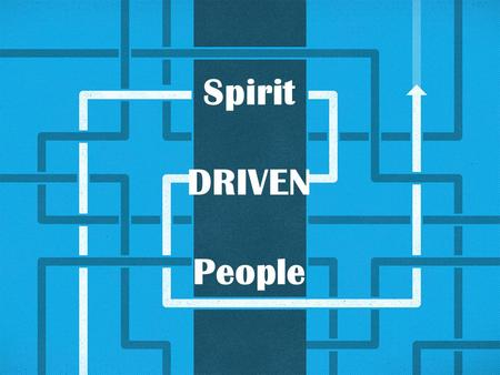 Spirit DRIVEN People. Galatians 5:25 Since we live by the Spirit, let us keep in step with the Spirit. Romans 8:14 For as many as are led by the Spirit.