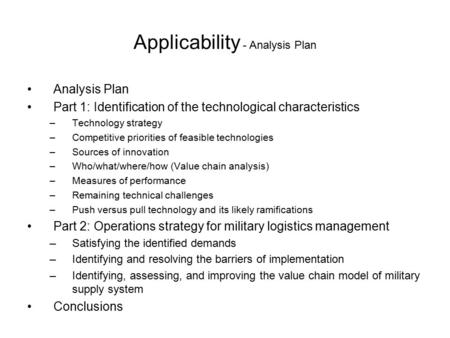 Applicability - Analysis Plan Analysis Plan Part 1: Identification of the technological characteristics –Technology strategy –Competitive priorities of.