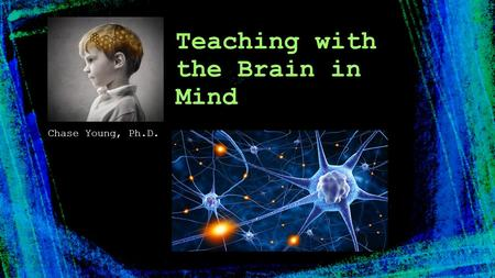 Chase Young, Ph.D. Teaching with the Brain in Mind.