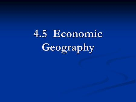 4.5 Economic Geography. Types of Economic Activities Traditional Economy- Goods/Services traded without exchanging $ Traditional Economy- Goods/Services.