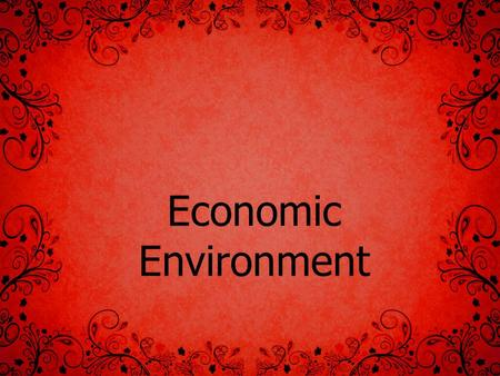 Economic Environment. Economic Factors Growth strategy Economic Systems Economic Planning Industry Agriculture Infrastructure Shumeet Grewal.