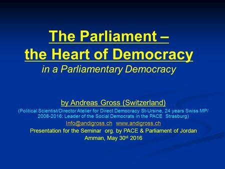 The Parliament – the Heart of Democracy in a Parliamentary Democracy by Andreas Gross (Switzerland) (Political Scientist/Director Atelier for Direct Democracy.