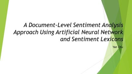 A Document-Level Sentiment Analysis Approach Using Artificial Neural Network and Sentiment Lexicons Yan Zhu.