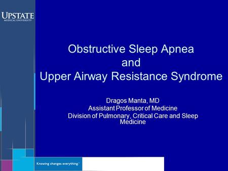 Obstructive Sleep Apnea and Upper Airway Resistance Syndrome Dragos Manta, MD Assistant Professor of Medicine Division of Pulmonary, Critical Care and.