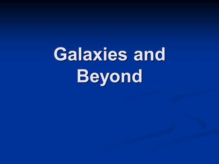 Galaxies and Beyond Where are we in the universe? Southwest middle is in the USA The USA is on planet Earth Planet Earth is in the Solar System The solar.