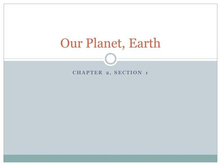CHAPTER 2, SECTION 1 Our Planet, Earth. The Little Blue Planet Though our world seems big, we are just a small part of the Milky Way Galaxy. Our every.