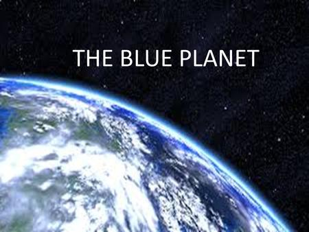 THE BLUE PLANET. The Universe is made up of many galaxies. GALAXY: combination of planets, stars, gas clouds and cosmic dust Our Solar System is in a.