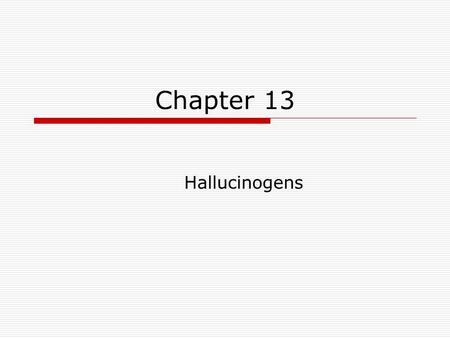 Chapter 13 Hallucinogens. HALLUCINOGEN TERMS SYNTHESIA PSYCHODELIC PSYCHOTOMIMETIC ANIMISM PHANTASTICA.