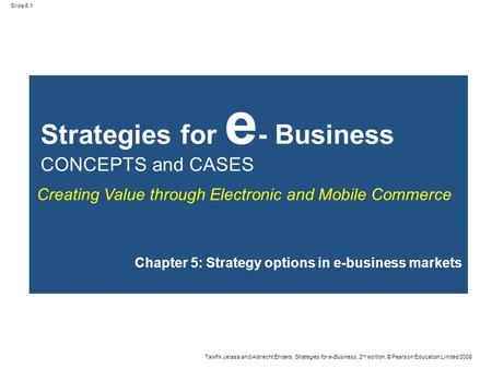 Slide 5.1 Tawfik Jelassi and Albrecht Enders, Strategies for e-Business, 2 nd edition, © Pearson Education Limited 2008 Strategies for e - Business CONCEPTS.