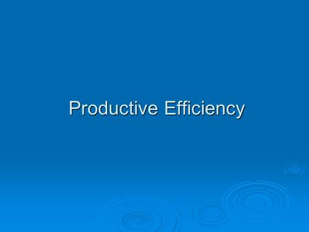 Productive Efficiency. Average Costs Cost Of Production Output ATC Q1 Productive efficiency is achieved where the firm's output is produced at the lowest.