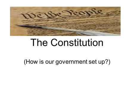 The Constitution (How is our government set up?).