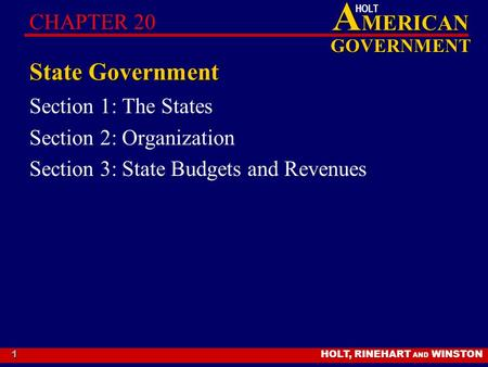 HOLT, RINEHART AND WINSTON A MERICAN GOVERNMENT HOLT 1 State Government Section 1: The States Section 2: Organization Section 3: State Budgets and Revenues.