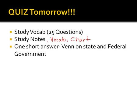  Study Vocab (25 Questions)  Study Notes  One short answer- Venn on state and Federal Government.