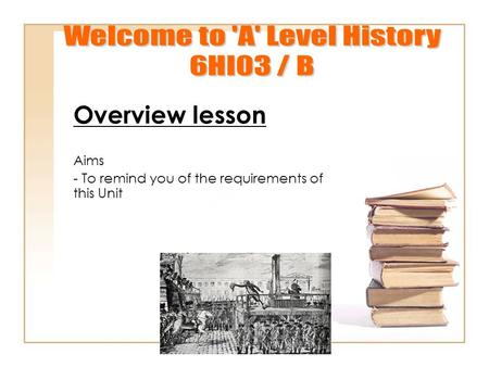 Overview lesson Aims - To remind you of the requirements of this Unit.