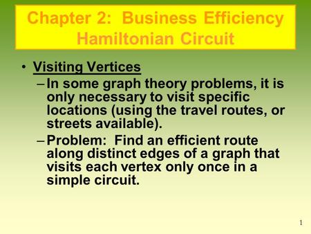 Chapter 2: Business Efficiency Hamiltonian Circuit Visiting Vertices –In some graph theory problems, it is only necessary to visit specific locations (using.