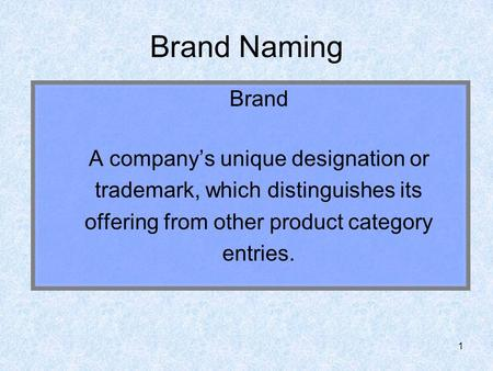 1 Brand Naming Brand A company's unique designation or trademark, which distinguishes its offering from other product category entries.