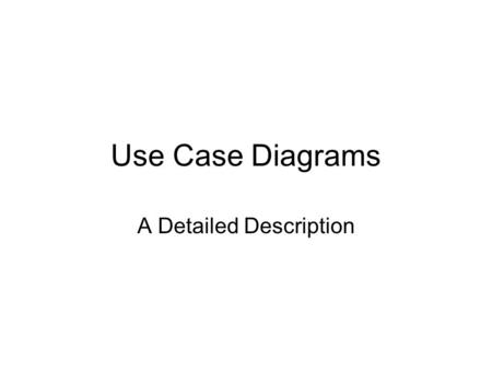 Use Case Diagrams A Detailed Description. Use Case Diagrams Use case diagrams describe relationships between users and use cases A use case is a (usually.