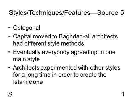 Styles/Techniques/Features—Source 5 Octagonal Capital moved to Baghdad-all architects had different style methods Eventually everybody agreed upon one.