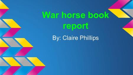 War horse book report By: Claire Phillips. setting / people War Horse's setting is in world war one. Some of the people in the book are Albert Joey and.