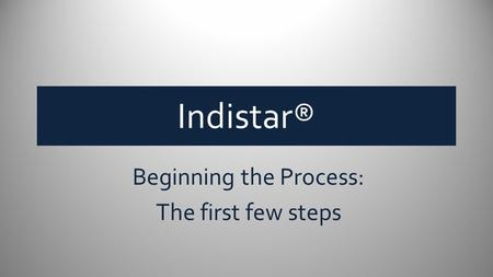 Indistar® Beginning the Process: The first few steps.