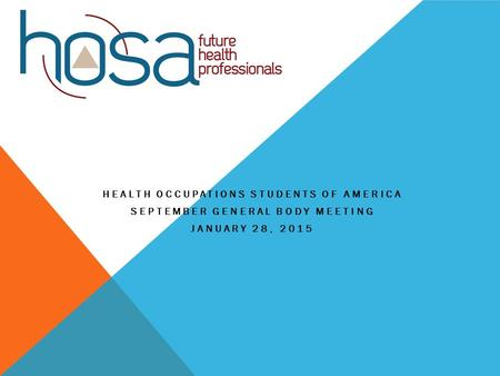 HEALTH OCCUPATIONS STUDENTS OF AMERICA SEPTEMBER GENERAL BODY MEETING JANUARY 28, 2015.