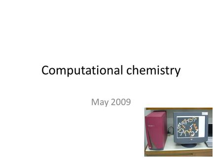 Computational chemistry May 2009. Computer & chemistry.