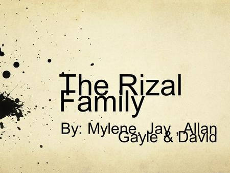The Rizal Family By: Mylene, Jay, Allan Gayle & David.
