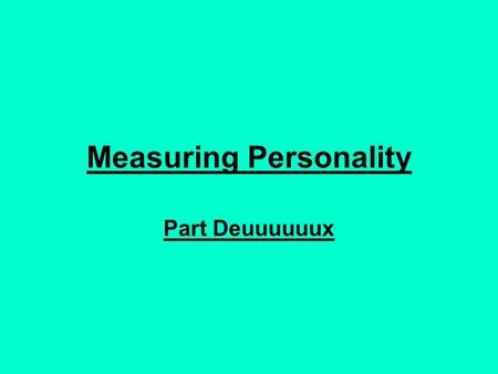 Measuring Personality Part Deuuuuuux. Aptitude Tests Aptitude: One's special skills. i.e.: we might say that he/she has an aptitude for medicine, law,