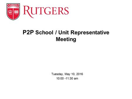 Tuesday, May 10, 2016 10:00 -11:30 am P2P School / Unit Representative Meeting.