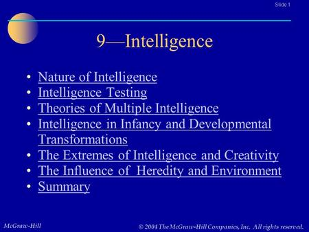 McGraw-Hill © 2004 The McGraw-Hill Companies, Inc. All rights reserved.. Slide 1 9—Intelligence Nature of Intelligence Intelligence Testing Theories of.