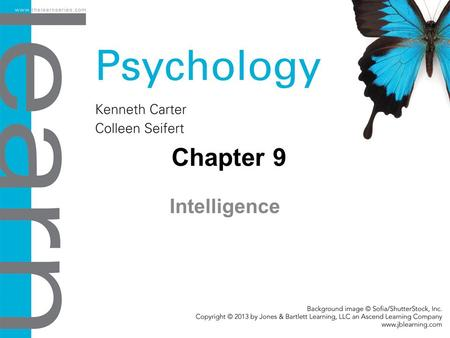Chapter 9 Intelligence. Objectives 9.1 The Nature of Intelligence Define intelligence from an adaptation perspective. Compare and contrast theories of.