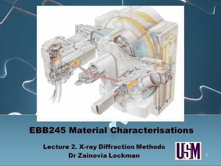 EBB245 Material Characterisations Lecture 2. X-ray Diffraction Methods Dr Zainovia Lockman Lecture 2. X-ray Diffraction Methods Dr Zainovia Lockman 1.