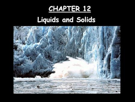 CHAPTER 12 Liquids and Solids. Intermolecular Forces  Dipole-dipole attraction  Hydrogen bonds  Dispersion forces Forces of attraction between different.