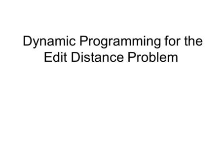 Dynamic Programming for the Edit Distance Problem.
