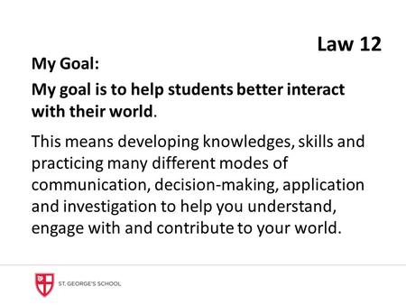 My Goal: My goal is to help students better interact with their world. This means developing knowledges, skills and practicing many different modes of.
