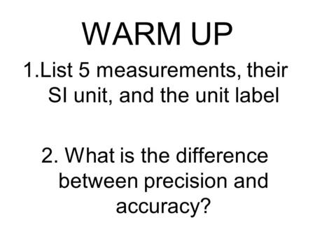 WARM UP List 5 measurements, their SI unit, and the unit label