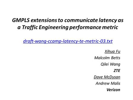 GMPLS extensions to communicate latency as a Traffic Engineering performance metric draft-wang-ccamp-latency-te-metric-03.txt draft-wang-ccamp-latency-te-metric-03.txt.