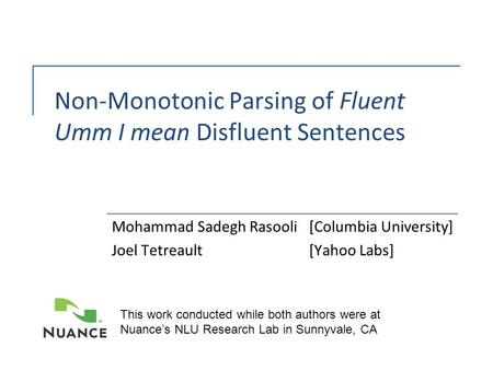 Non-Monotonic Parsing of Fluent Umm I mean Disfluent Sentences Mohammad Sadegh Rasooli[Columbia University] Joel Tetreault[Yahoo Labs] This work conducted.