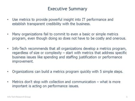 Executive Summary Info-Tech Research Group1 Use metrics to provide powerful insight into IT performance and establish transparent credibility with the.